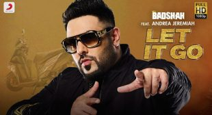Badshah Song Let It Go is Out Now
