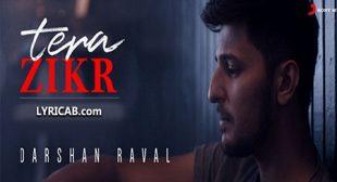TERA ZIKR SONG LYRICS – DARSHAN RAVAL | Abhishek Sinha