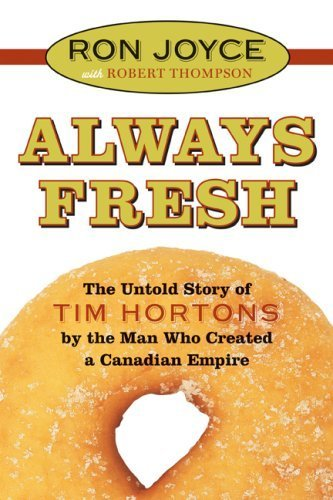 Always Fresh The Untold Story Of Tim Hortons ,by Joyce, Ron ( 2006 ) Hardcover