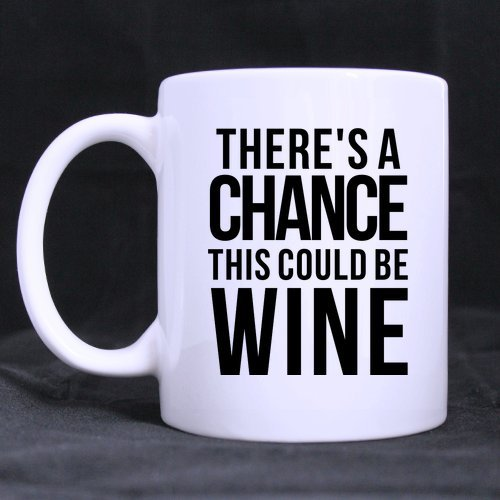 Funny Saying & Quotes: There is a Chance This Could Be Wine Coffee Mug White Ceramic Mug- 11 Oz Mug- Nice Motivational And Inspirational Office Gift