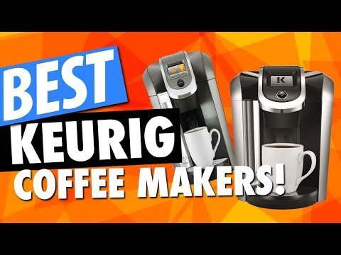 Best Keurig Coffee Makers For 2018