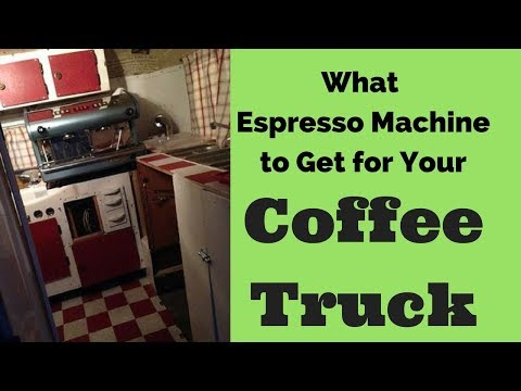 What Espresso Machine to Buy for a Mobile Coffee Truck…