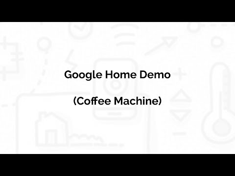 Google Home Demo – Coffee Machine (20171007)