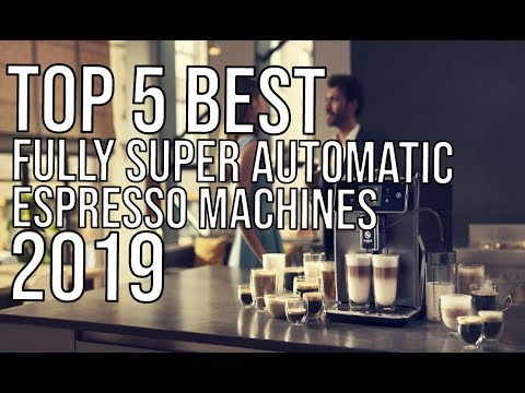 Best Super Automatic Espresso Machines of 2019 | Top 5 Best Fully Automatic Espresso Coffee Machine