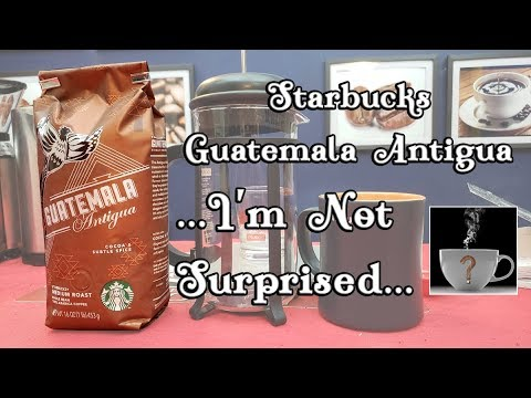 90 SECOND COFFEE REVIEW – Starbucks Guatemala Antigua …I'm Not Surprised – Should I Drink This