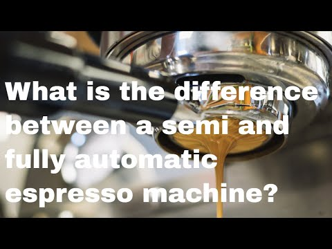 What is the difference between a semi and fully automatic espresso machine?