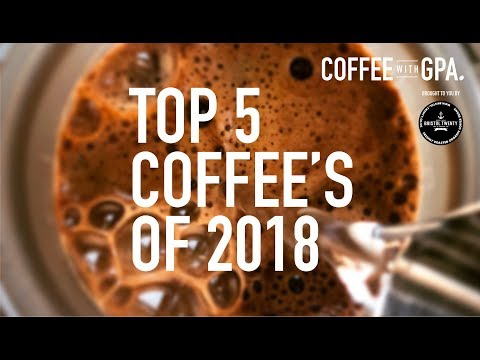 TOP 5 COFFEEs of 2018 – BEST COFFEE OF THE YEAR