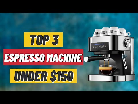 BEST ESPRESSO MACHINE | TOP 3 ESPRESSO MACHINE UNDER $150 [review]