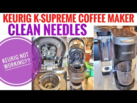 HOW TO CLEAN NEEDLES Keurig K SUPREME Coffee Maker HOW TO FIX YOUR KEURIG NOT BREWING COFFEE
