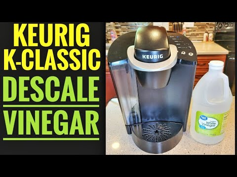 HOW TO DESCALE / CLEAN Keurig K-Classic Coffee Maker Step By Step Using Vinegar For Beginners