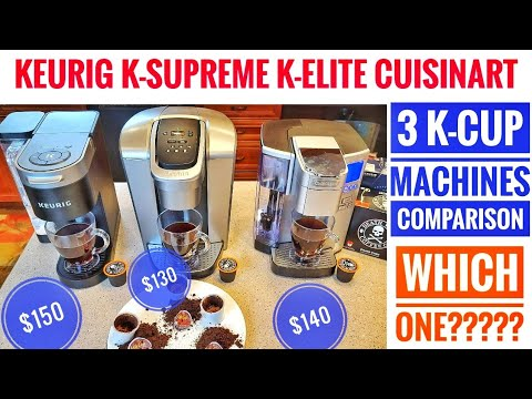 KEURIG K SUPREME, K ELITE, vs CUISINART K-Cup Single Serve Coffee Maker COMPARISON WHICH ONE ????