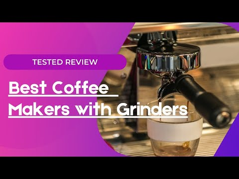 Top 5 Best Coffee Makers with Grinders [Tested Review]